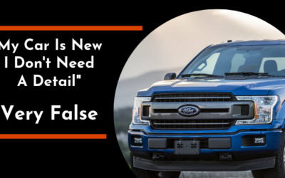 My Car Is New I Don't Need A Detail… Very False