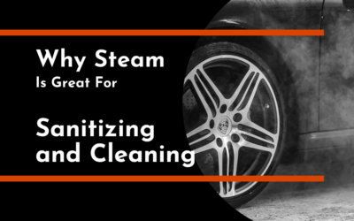 Why Steam Is Great for Sanitizing and Cleaning